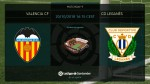 Valencia and Leganes set for Mestalla showdown