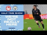 LIVE!  HALF-TIME Update | OLYMPIAKOS v MAN CITY | WE'RE NOT REALLY HERE