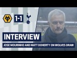 INTERVIEW | JOSE MOURINHO AND MATT DOHERTY ON WOLVES DRAW