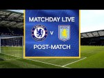 Matchday Live: Chelsea v Aston Villa | Post-Match | Premier League Matchday